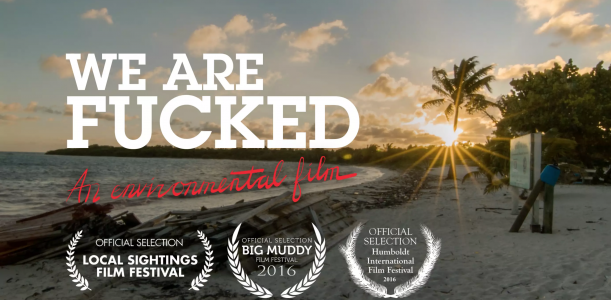 We Are Fucked: An Environmental Film